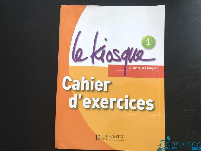 Le kiosque - méthode de français - Cahier d'exercices