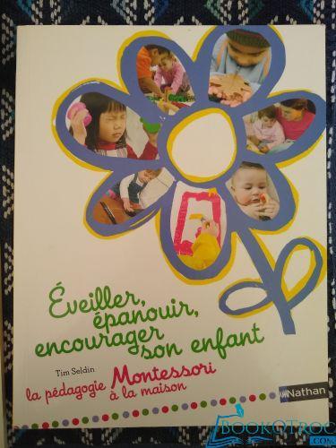 Eveiller, épanouir, encourager son enfant - la pédagogie Montessori à la maison