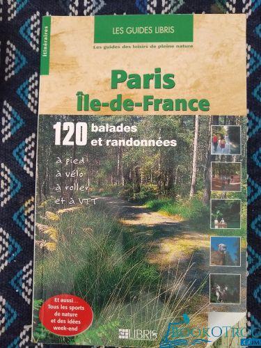 Paris Ile-de-France - 120 balades et randonnées