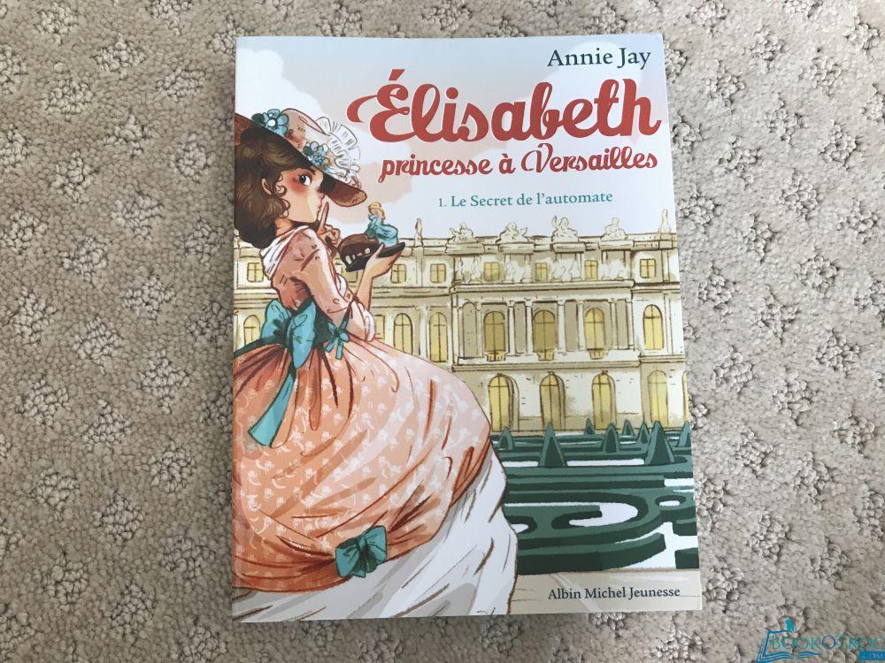 Elisabeth princesse à Versailles - le secret de l'automate